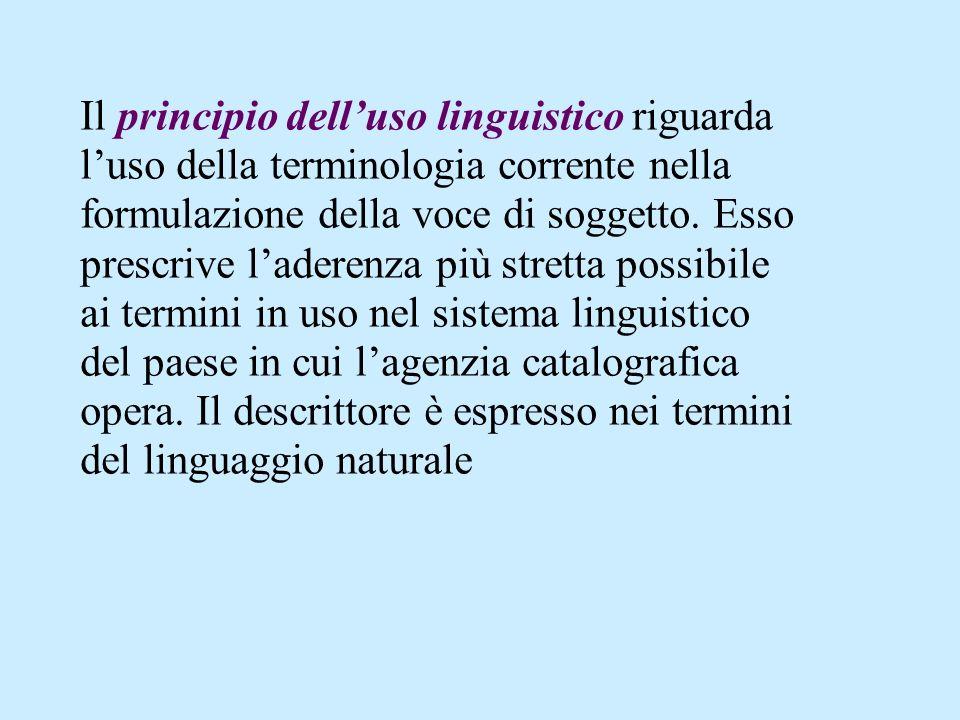 Il principio delluso linguistico riguarda luso della terminologia corrente nella formulazione della voce di soggetto. Esso prescrive laderenza più str