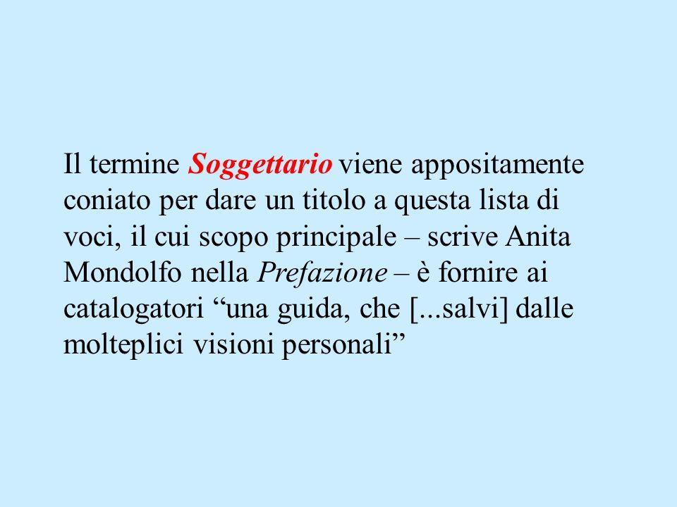 Il termine Soggettario viene appositamente coniato per dare un titolo a questa lista di voci, il cui scopo principale – scrive Anita Mondolfo nella Pr