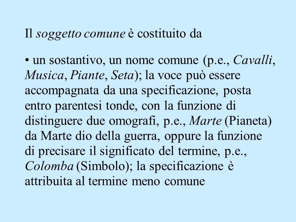 Il soggetto comune è costituito da un sostantivo, un nome comune (p.e., Cavalli, Musica, Piante, Seta); la voce può essere accompagnata da una specifi