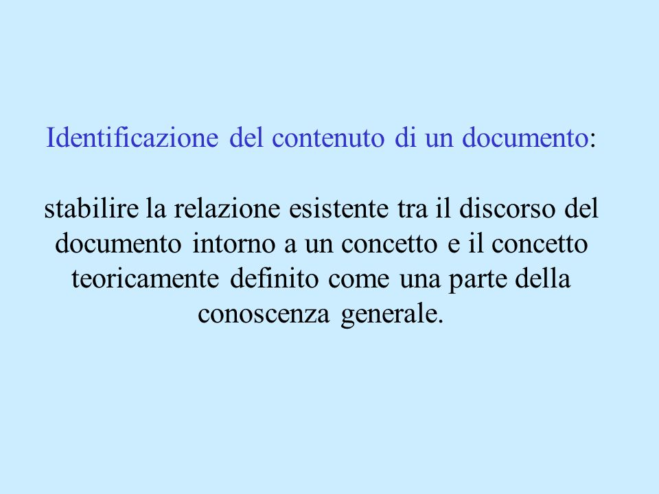 Identificazione del contenuto di un documento: stabilire la relazione esistente tra il discorso del documento intorno a un concetto e il concetto teoricamente definito come una parte della conoscenza generale.