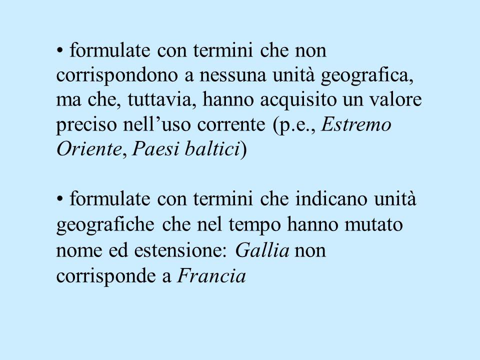 formulate con termini che non corrispondono a nessuna unità geografica, ma che, tuttavia, hanno acquisito un valore preciso nelluso corrente (p.e., Es