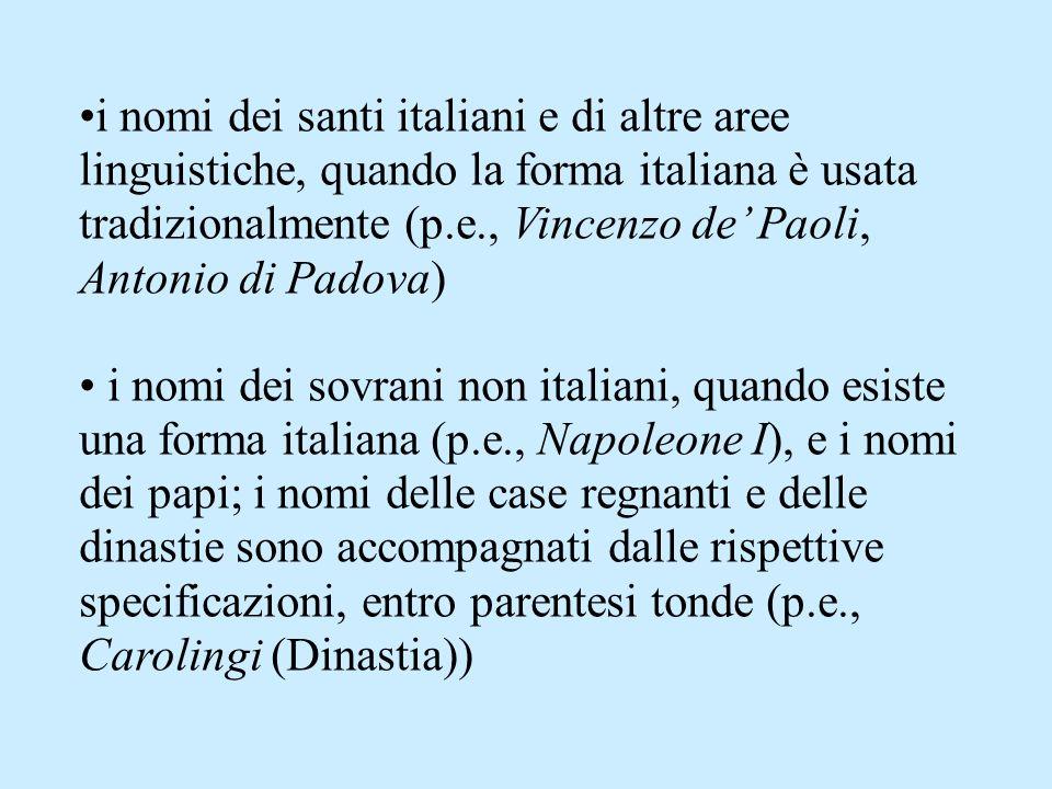 i nomi dei santi italiani e di altre aree linguistiche, quando la forma italiana è usata tradizionalmente (p.e., Vincenzo de Paoli, Antonio di Padova)