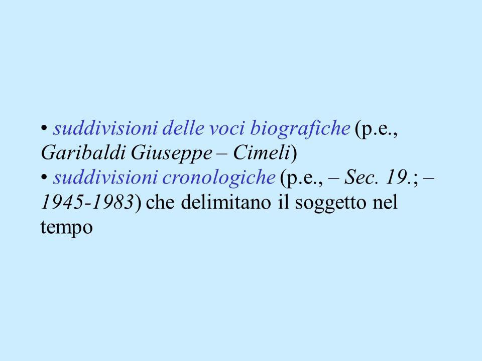 suddivisioni delle voci biografiche (p.e., Garibaldi Giuseppe – Cimeli) suddivisioni cronologiche (p.e., – Sec. 19.; – 1945-1983) che delimitano il so
