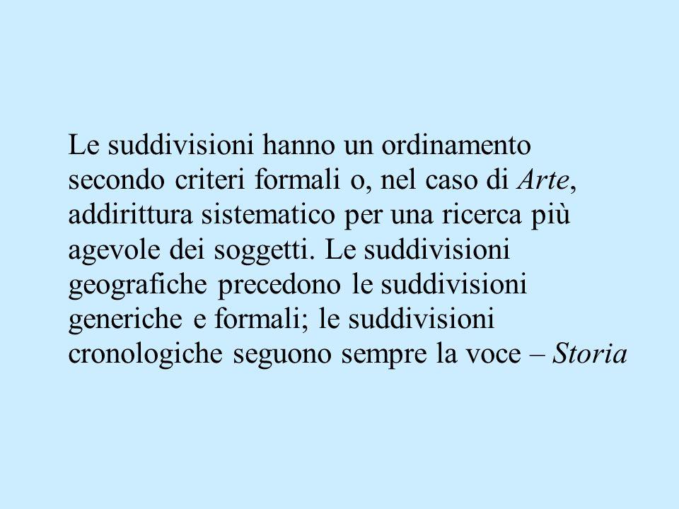 Le suddivisioni hanno un ordinamento secondo criteri formali o, nel caso di Arte, addirittura sistematico per una ricerca più agevole dei soggetti. Le