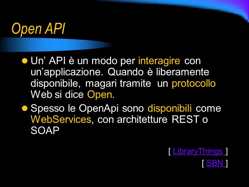 Open API Un API è un modo per interagire con unapplicazione.