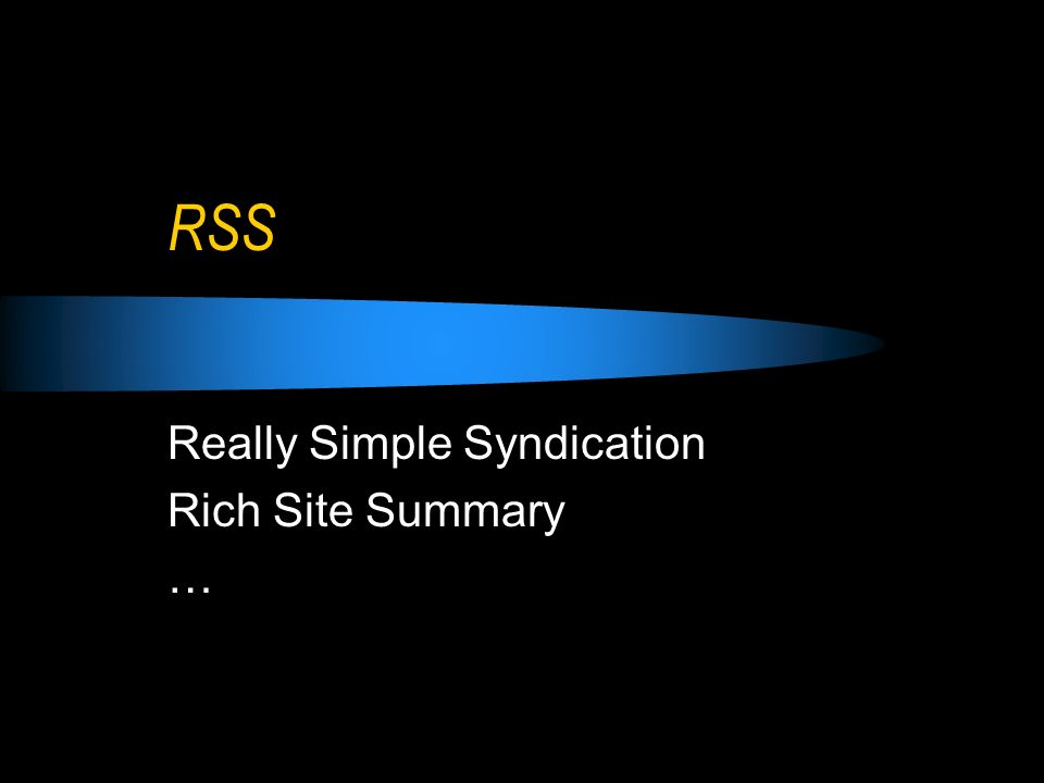 RSS Really Simple Syndication Rich Site Summary …