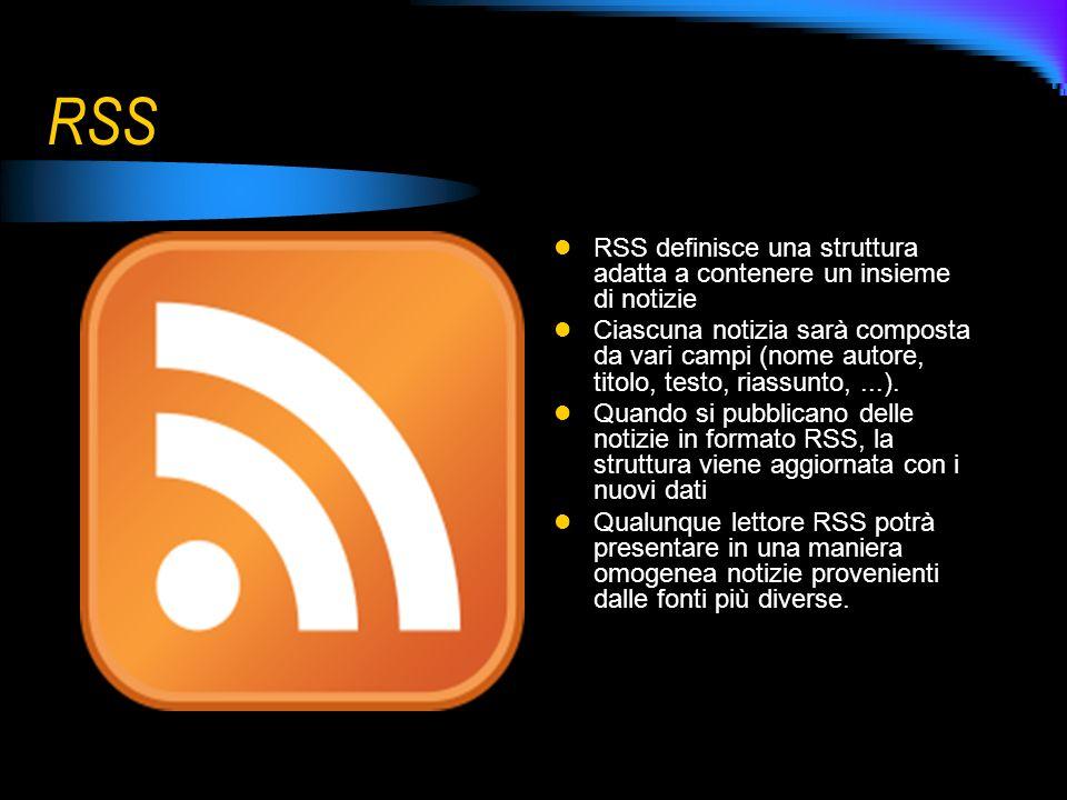 RSS RSS definisce una struttura adatta a contenere un insieme di notizie Ciascuna notizia sarà composta da vari campi (nome autore, titolo, testo, ria