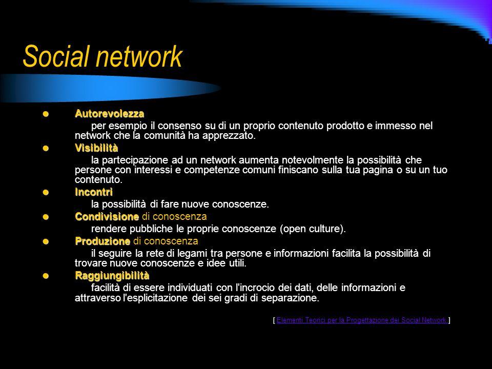 Social network Autorevolezza Autorevolezza per esempio il consenso su di un proprio contenuto prodotto e immesso nel network che la comunità ha apprezzato.