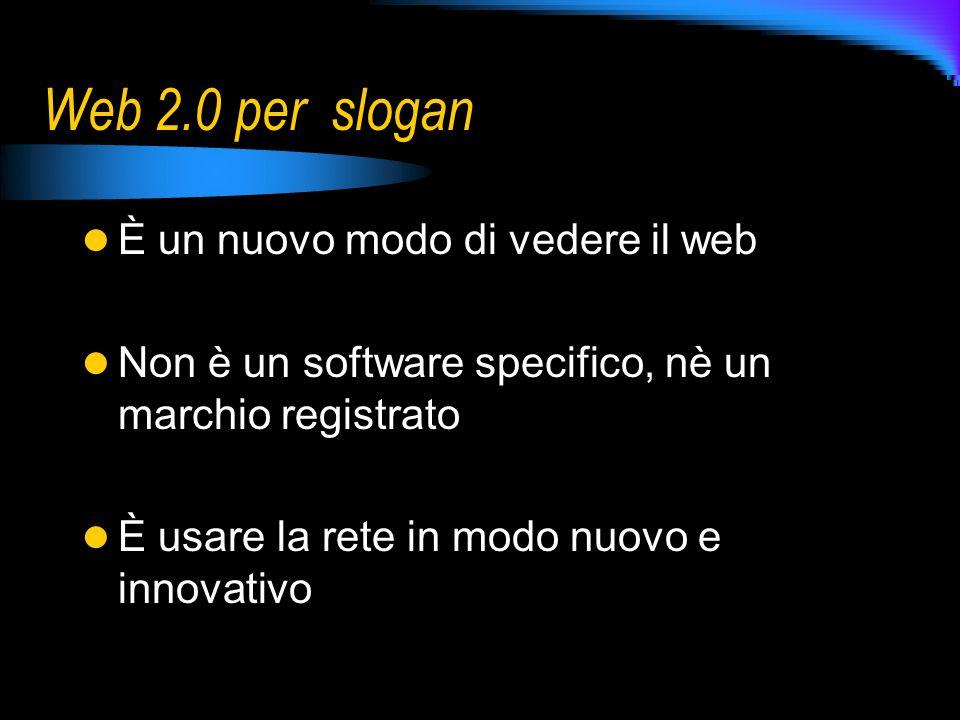 Web 2.0 per slogan Dai siti web personali ai weblog Dai sistemi per content management ai wiki Dalla stickiness alla syndication