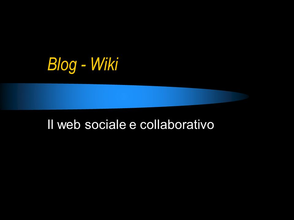 Blog - Wiki Il web sociale e collaborativo