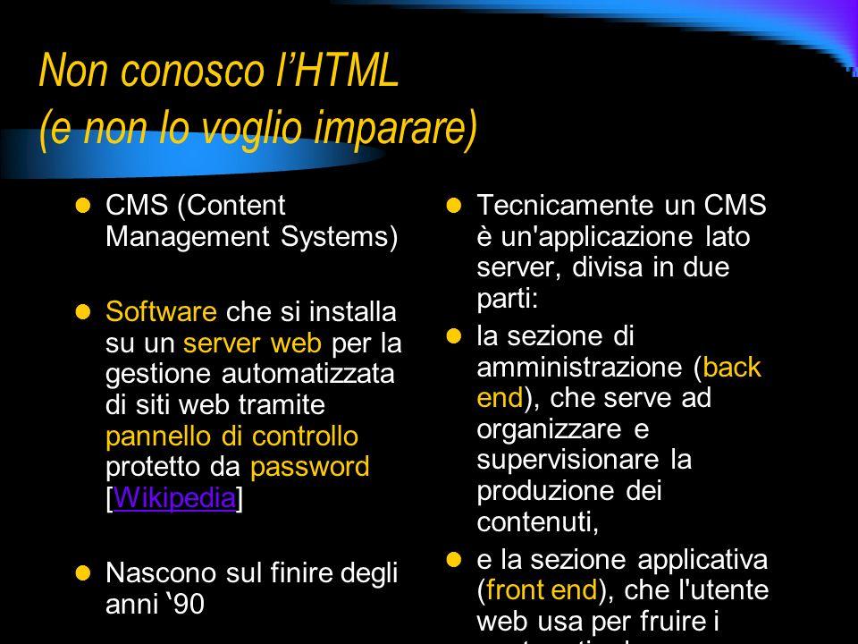 Non conosco lHTML (e non lo voglio imparare) CMS (Content Management Systems) Software che si installa su un server web per la gestione automatizzata