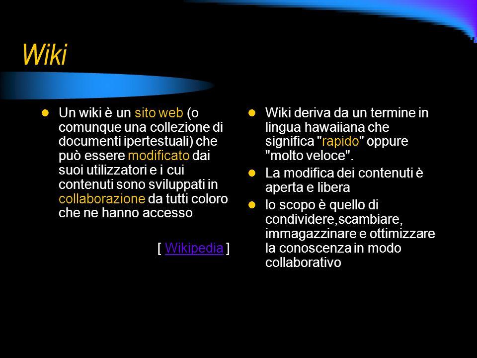 Wiki Un wiki è un sito web (o comunque una collezione di documenti ipertestuali) che può essere modificato dai suoi utilizzatori e i cui contenuti son