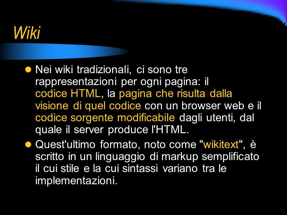 Wiki Nei wiki tradizionali, ci sono tre rappresentazioni per ogni pagina: il codice HTML, la pagina che risulta dalla visione di quel codice con un br
