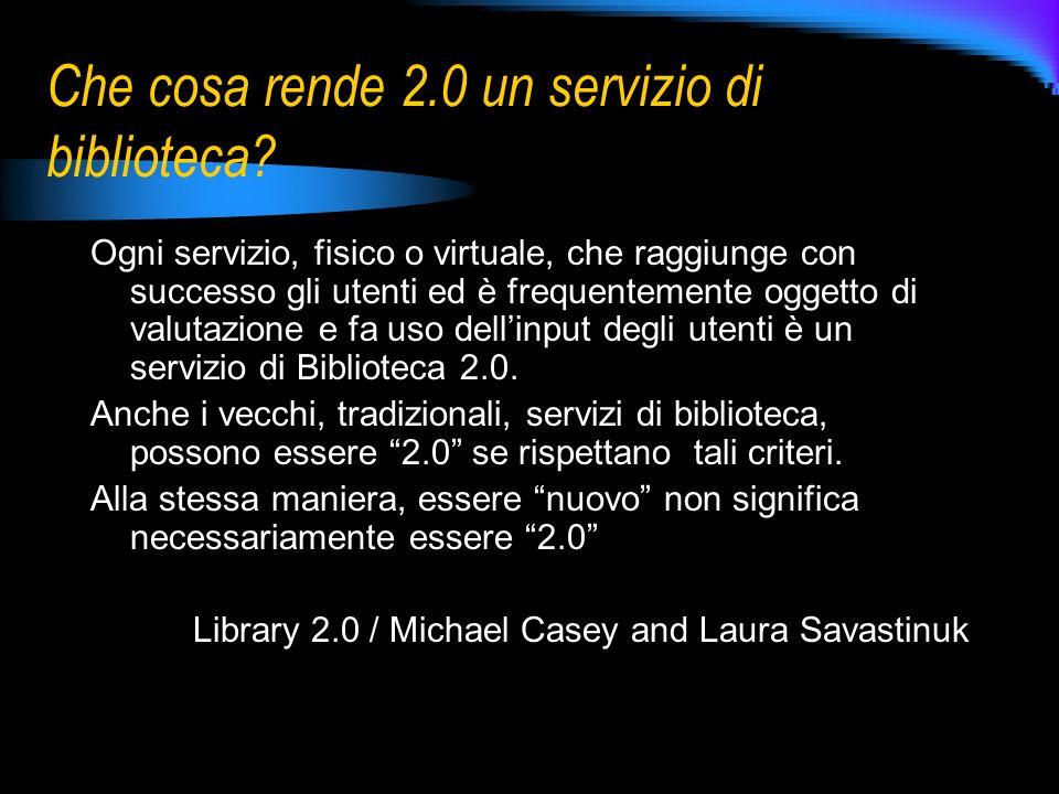 Che cosa rende 2.0 un servizio di biblioteca? Ogni servizio, fisico o virtuale, che raggiunge con successo gli utenti ed è frequentemente oggetto di v