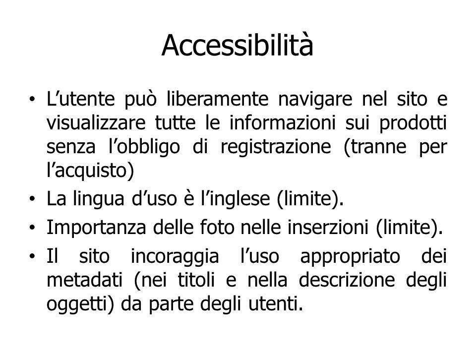 Accessibilità Lutente può liberamente navigare nel sito e visualizzare tutte le informazioni sui prodotti senza lobbligo di registrazione (tranne per