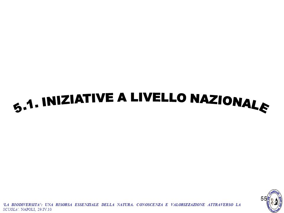 55 LA BIODIVERSITA: UNA RISORSA ESSENZIALE DELLA NATURA. CONOSCENZA E VALORIZZAZIONE ATTRAVERSO LA SCUOLA. NAPOLI, 29.IV.10