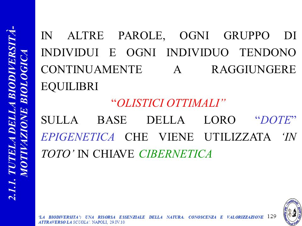 IN ALTRE PAROLE, OGNI GRUPPO DI INDIVIDUI E OGNI INDIVIDUO TENDONO CONTINUAMENTE A RAGGIUNGERE EQUILIBRI OLISTICI OTTIMALI SULLA BASE DELLA LORO DOTE EPIGENETICA CHE VIENE UTILIZZATA IN TOTO IN CHIAVE CIBERNETICA 129 2.1.1.