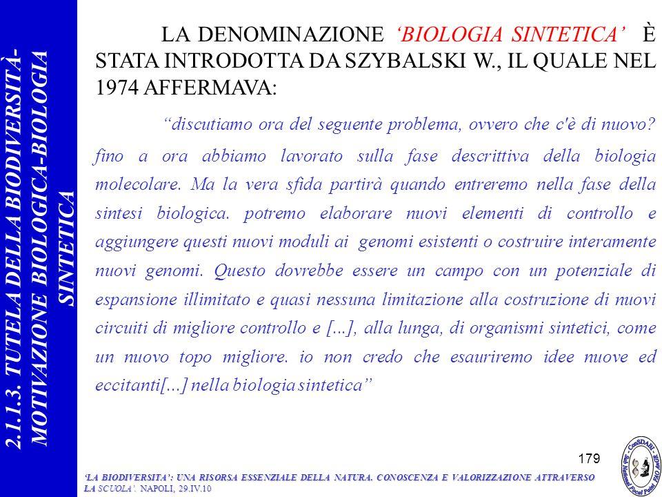 LA DENOMINAZIONE BIOLOGIA SINTETICA È STATA INTRODOTTA DA SZYBALSKI W., IL QUALE NEL 1974 AFFERMAVA: discutiamo ora del seguente problema, ovvero che c è di nuovo.