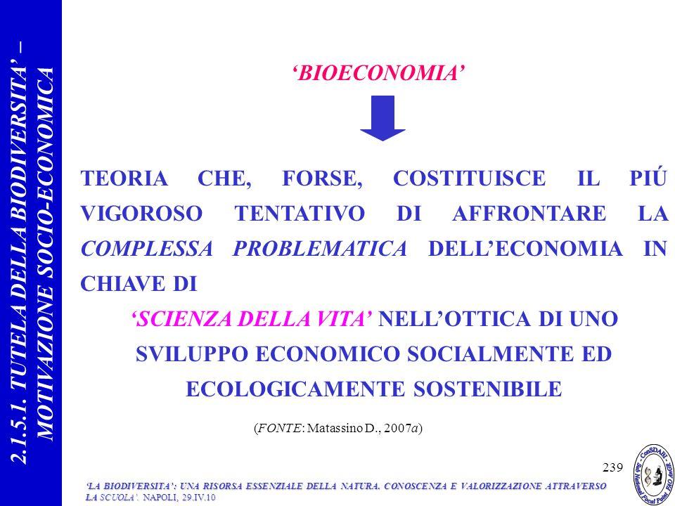 BIOECONOMIA TEORIA CHE, FORSE, COSTITUISCE IL PIÚ VIGOROSO TENTATIVO DI AFFRONTARE LA COMPLESSA PROBLEMATICA DELLECONOMIA IN CHIAVE DI SCIENZA DELLA VITA NELLOTTICA DI UNO SVILUPPO ECONOMICO SOCIALMENTE ED ECOLOGICAMENTE SOSTENIBILE 2.1.5.1.