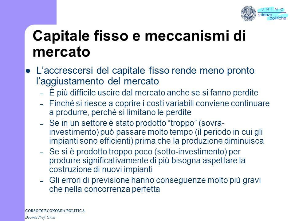 CORSO DI ECONOMIA POLITICA Docente Prof. Gioia Capitale fisso e meccanismi di mercato Laccrescersi del capitale fisso rende meno pronto laggiustamento