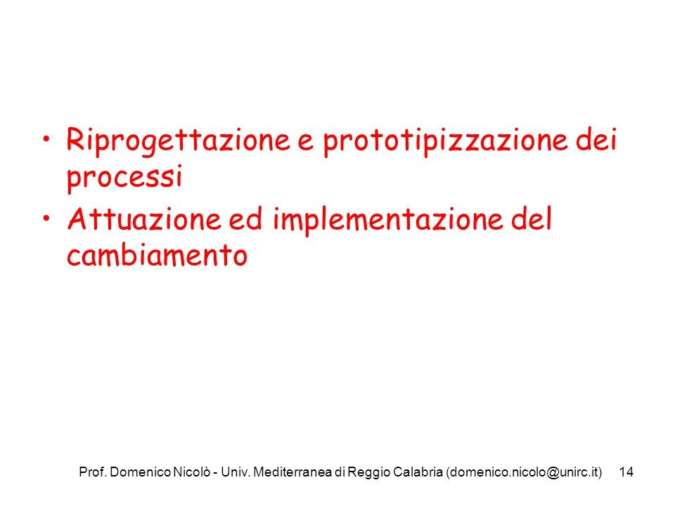 Prof. Domenico Nicolò - Univ. Mediterranea di Reggio Calabria (domenico.nicolo@unirc.it)14 Riprogettazione e prototipizzazione dei processi Attuazione