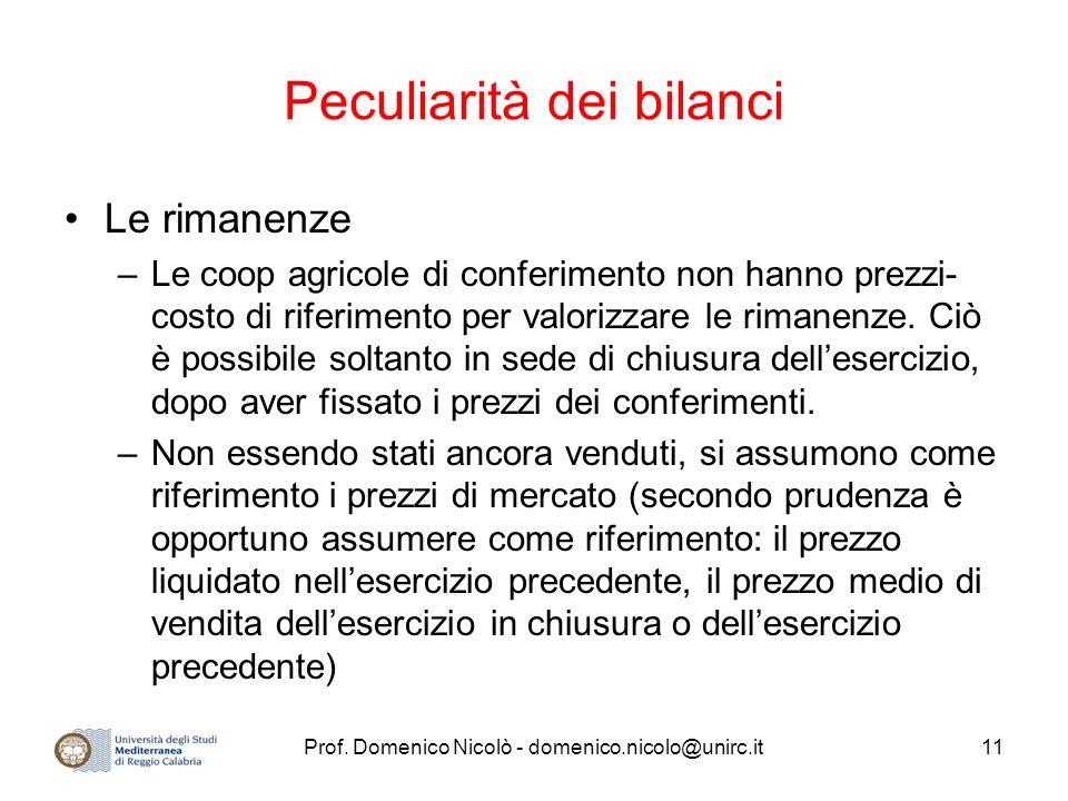 Prof. Domenico Nicolò - domenico.nicolo@unirc.it11 Peculiarità dei bilanci Le rimanenze –Le coop agricole di conferimento non hanno prezzi- costo di r