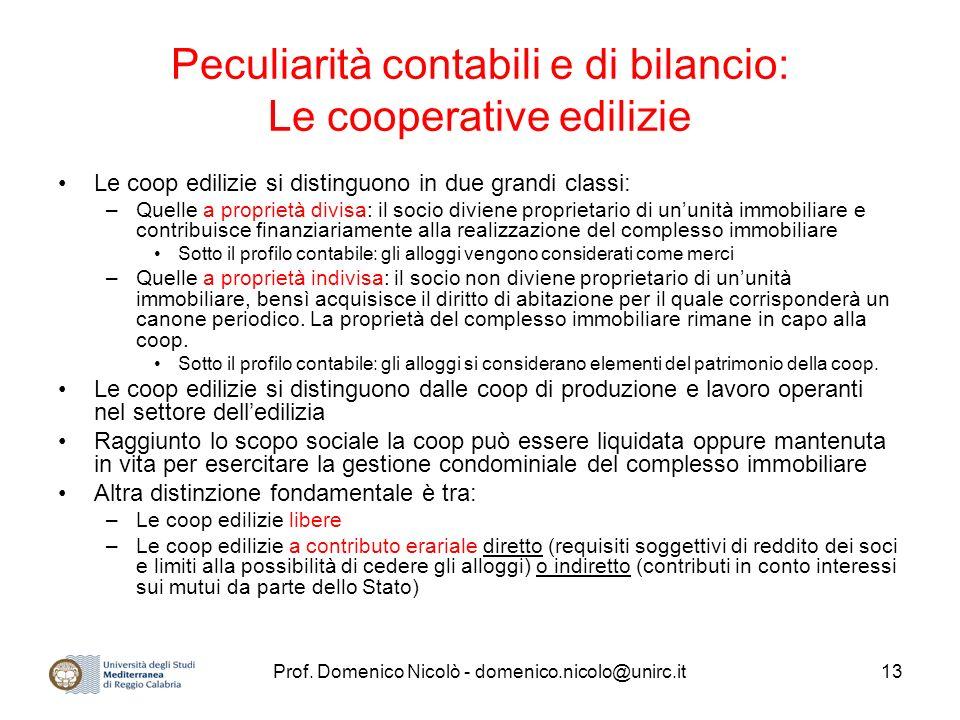 Prof. Domenico Nicolò - domenico.nicolo@unirc.it13 Peculiarità contabili e di bilancio: Le cooperative edilizie Le coop edilizie si distinguono in due