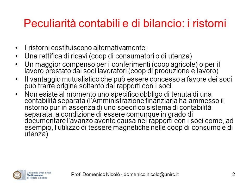 Prof. Domenico Nicolò - domenico.nicolo@unirc.it2 Peculiarità contabili e di bilancio: i ristorni I ristorni costituiscono alternativamente: Una retti