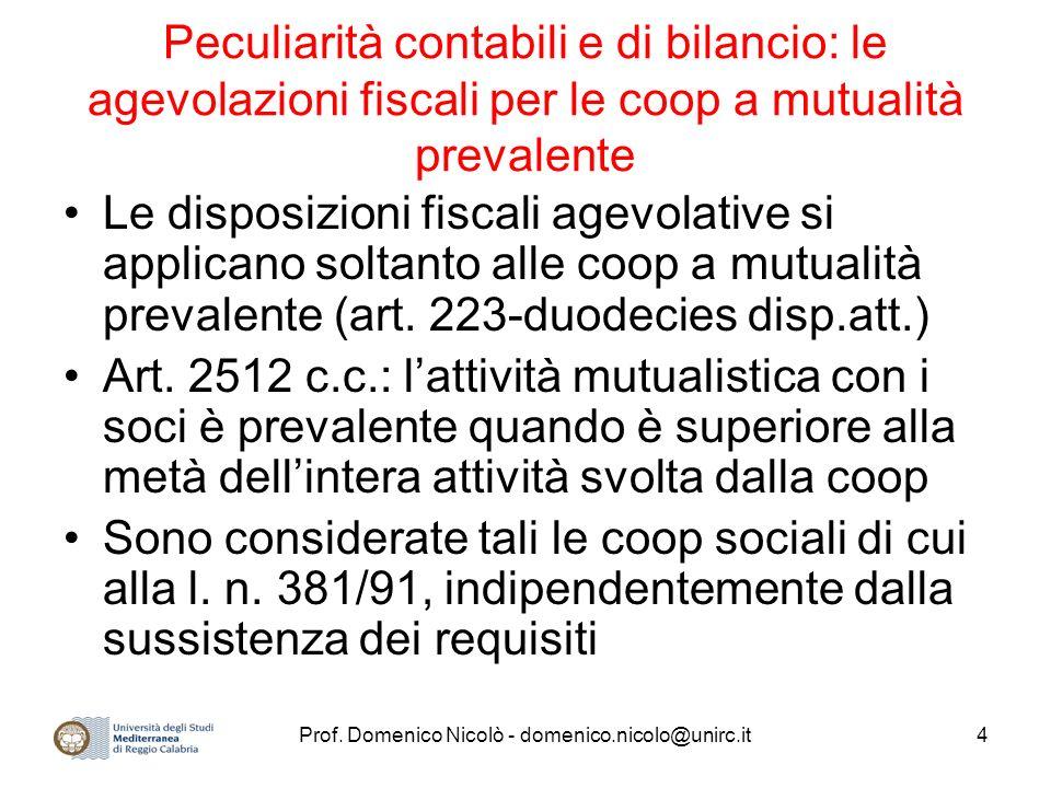 Prof. Domenico Nicolò - domenico.nicolo@unirc.it4 Peculiarità contabili e di bilancio: le agevolazioni fiscali per le coop a mutualità prevalente Le d
