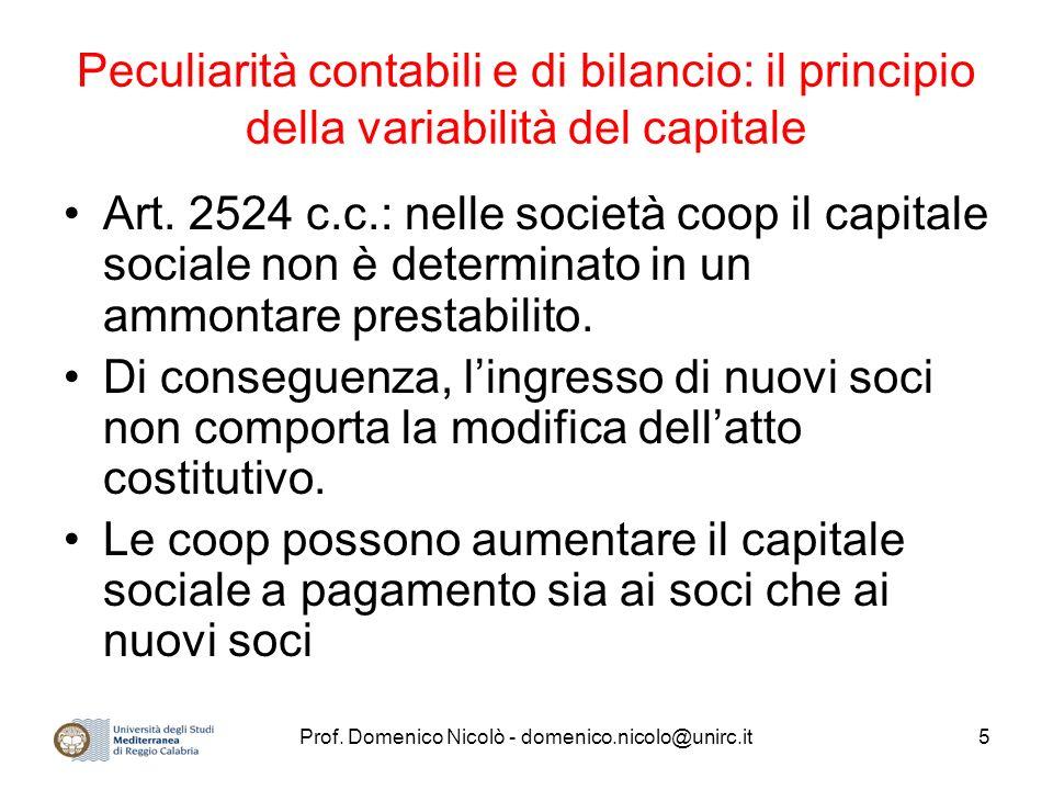 Prof. Domenico Nicolò - domenico.nicolo@unirc.it5 Peculiarità contabili e di bilancio: il principio della variabilità del capitale Art. 2524 c.c.: nel
