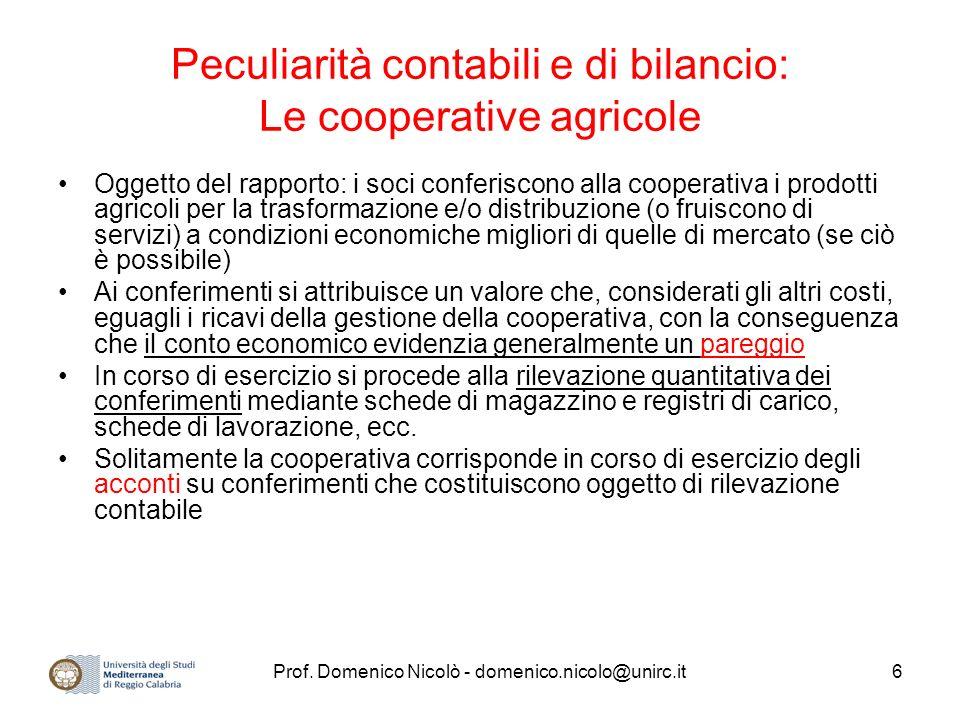 Prof. Domenico Nicolò - domenico.nicolo@unirc.it6 Peculiarità contabili e di bilancio: Le cooperative agricole Oggetto del rapporto: i soci conferisco