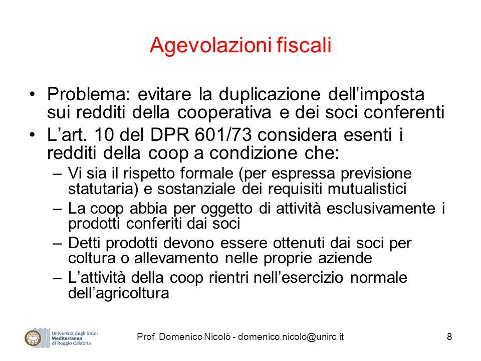 Prof. Domenico Nicolò - domenico.nicolo@unirc.it8 Agevolazioni fiscali Problema: evitare la duplicazione dellimposta sui redditi della cooperativa e d