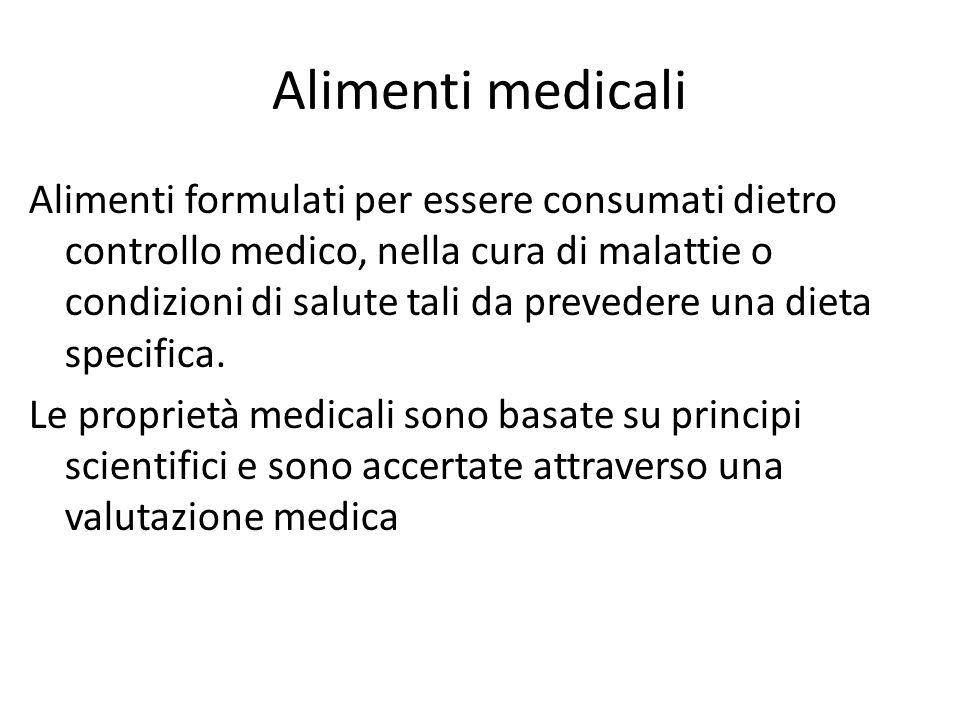 Alimenti medicali Alimenti formulati per essere consumati dietro controllo medico, nella cura di malattie o condizioni di salute tali da prevedere una
