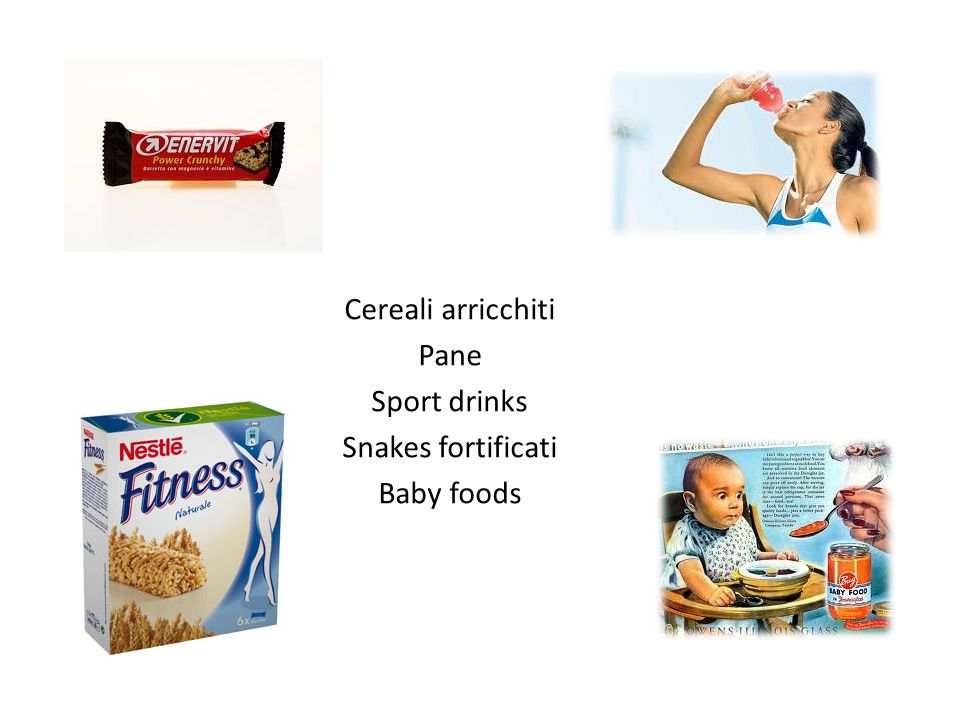 Cereali arricchiti Pane Sport drinks Snakes fortificati Baby foods