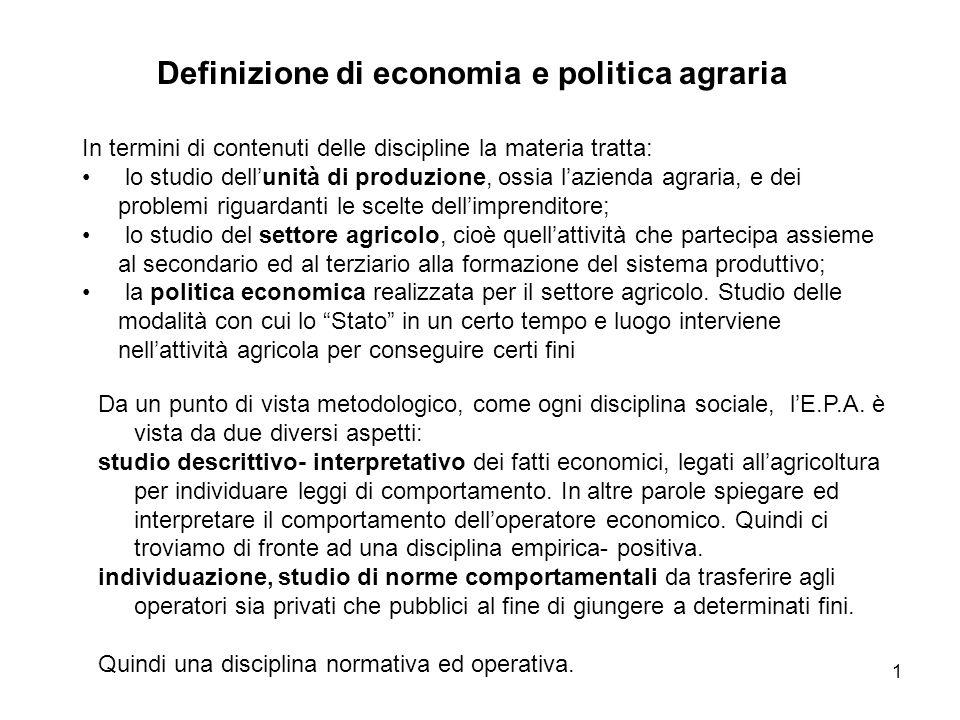 1 Definizione di economia e politica agraria In termini di contenuti delle discipline la materia tratta: lo studio dellunità di produzione, ossia lazi