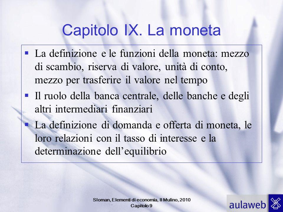 Sloman, Elementi di economia, Il Mulino, 2010 Capitolo 9 Capitolo IX. La moneta La definizione e le funzioni della moneta: mezzo di scambio, riserva d
