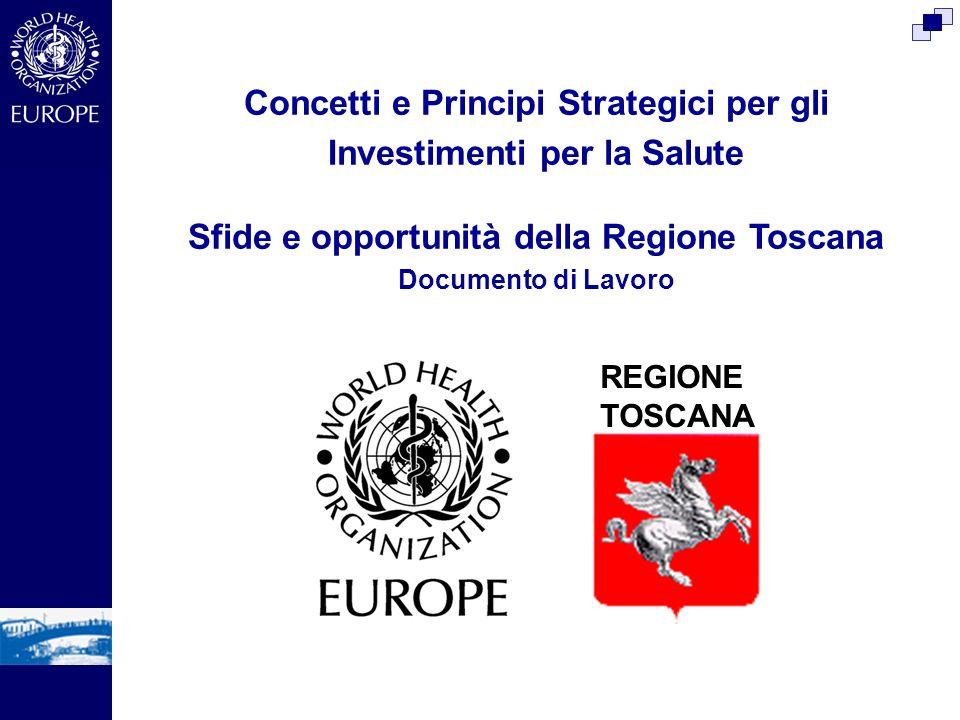 Concetti e Principi Strategici per gli Investimenti per la Salute Sfide e opportunità della Regione Toscana Documento di Lavoro REGIONE TOSCANA
