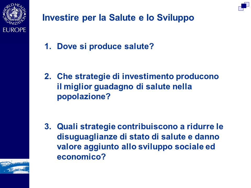 Investire per la Salute e lo Sviluppo 1.Dove si produce salute? 2.Che strategie di investimento producono il miglior guadagno di salute nella popolazi