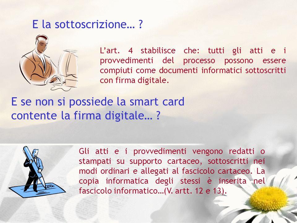 E la sottoscrizione… ? Lart. 4 stabilisce che: tutti gli atti e i provvedimenti del processo possono essere compiuti come documenti informatici sottos
