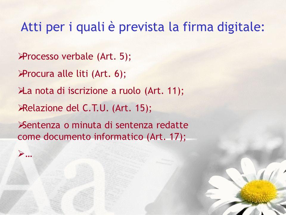 Atti per i quali è prevista la firma digitale: Processo verbale (Art. 5); Procura alle liti (Art. 6); La nota di iscrizione a ruolo (Art. 11); Relazio