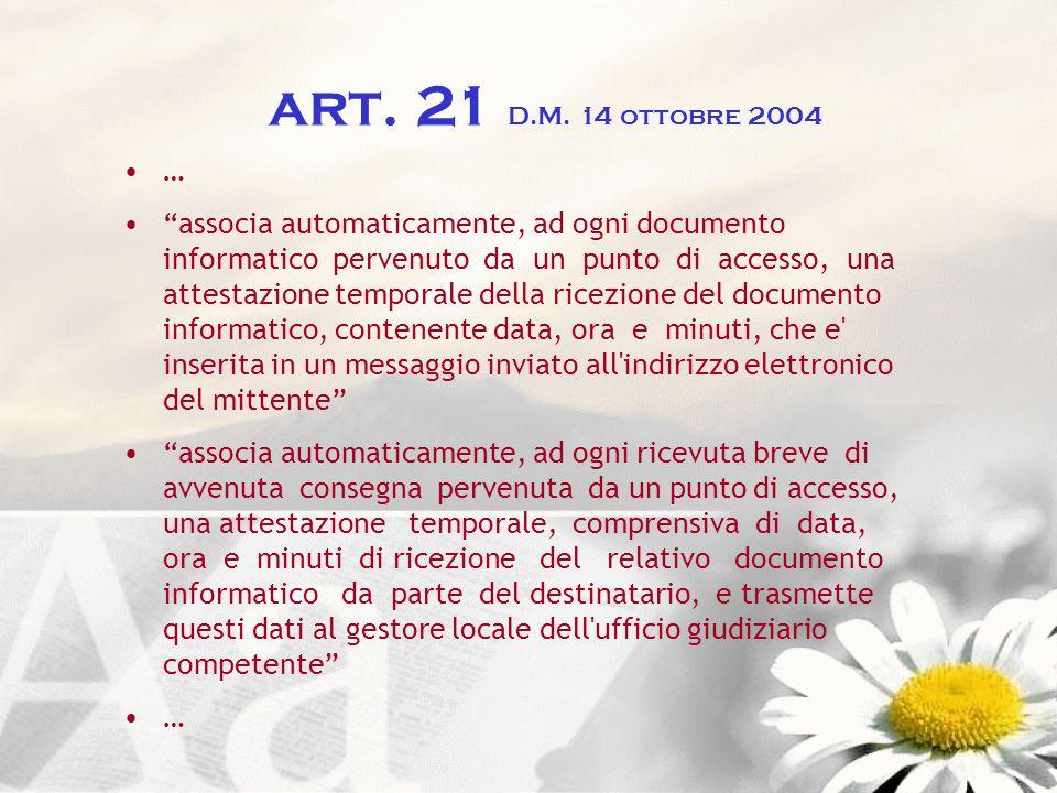 art. 21 D.M. 14 ottobre 2004 … associa automaticamente, ad ogni documento informatico pervenuto da un punto di accesso, una attestazione temporale del
