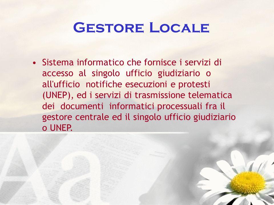 Gestore Locale Sistema informatico che fornisce i servizi di accesso al singolo ufficio giudiziario o all'ufficio notifiche esecuzioni e protesti (UNE