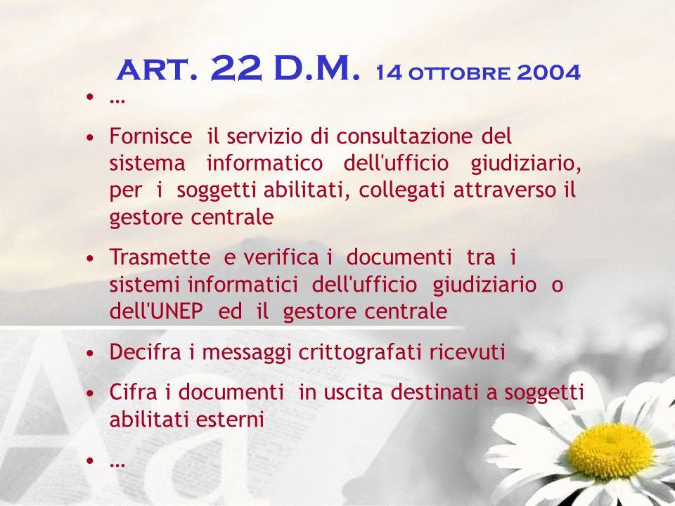art. 22 D.M. 14 ottobre 2004 … Fornisce il servizio di consultazione del sistema informatico dell'ufficio giudiziario, per i soggetti abilitati, colle