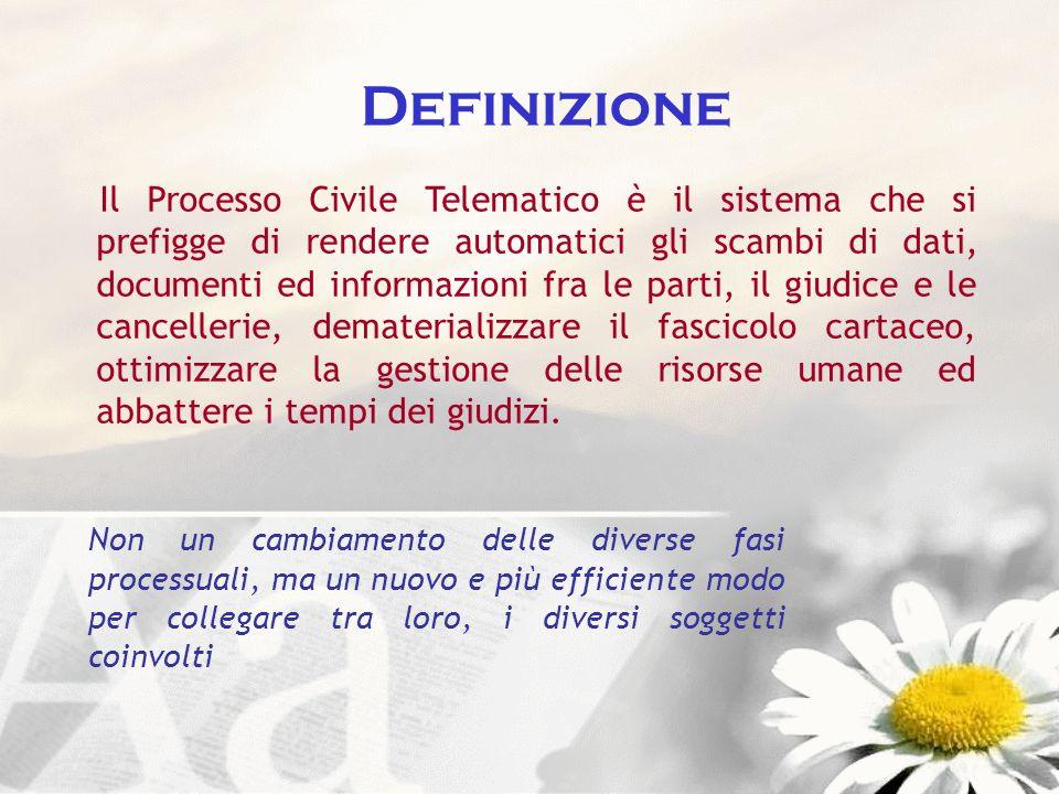 Definizione Il Processo Civile Telematico è il sistema che si prefigge di rendere automatici gli scambi di dati, documenti ed informazioni fra le part