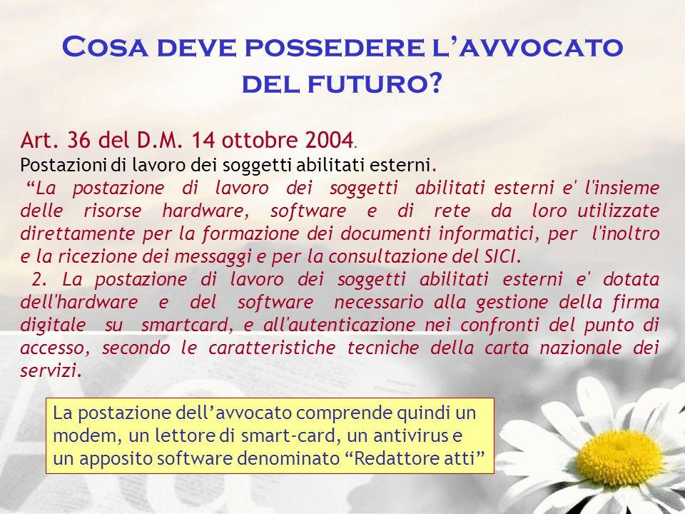 Cosa deve possedere lavvocato del futuro? Art. 36 del D.M. 14 ottobre 2004. Postazioni di lavoro dei soggetti abilitati esterni. La postazione di lavo