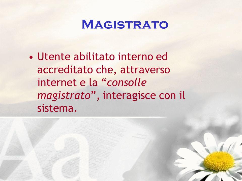 Magistrato Utente abilitato interno ed accreditato che, attraverso internet e la consolle magistrato, interagisce con il sistema.