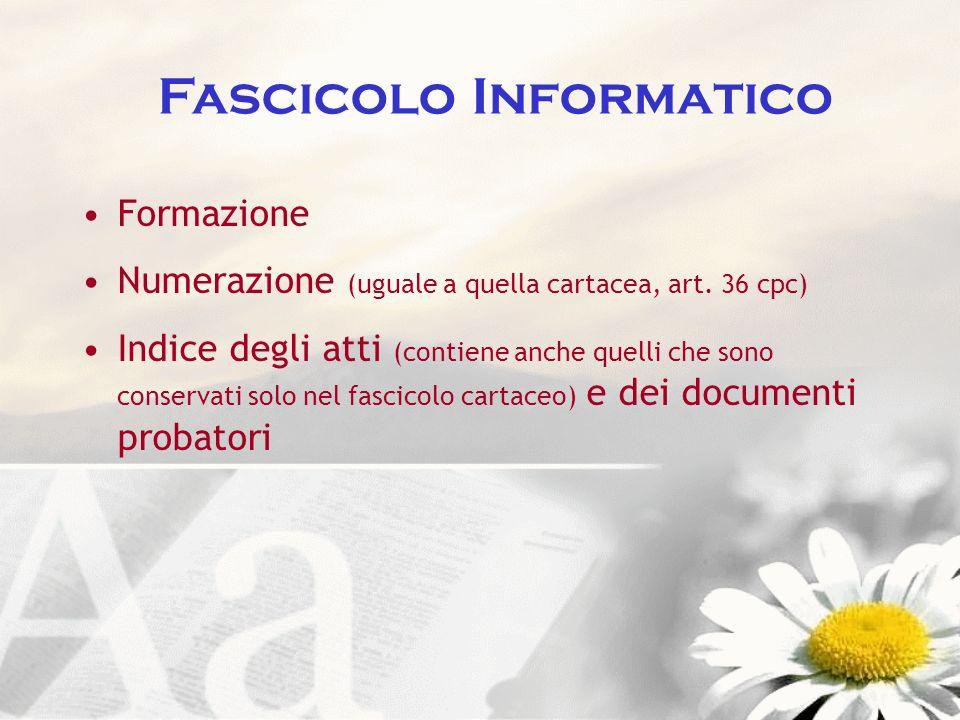 Fascicolo Informatico Formazione Numerazione (uguale a quella cartacea, art. 36 cpc) Indice degli atti (contiene anche quelli che sono conservati solo