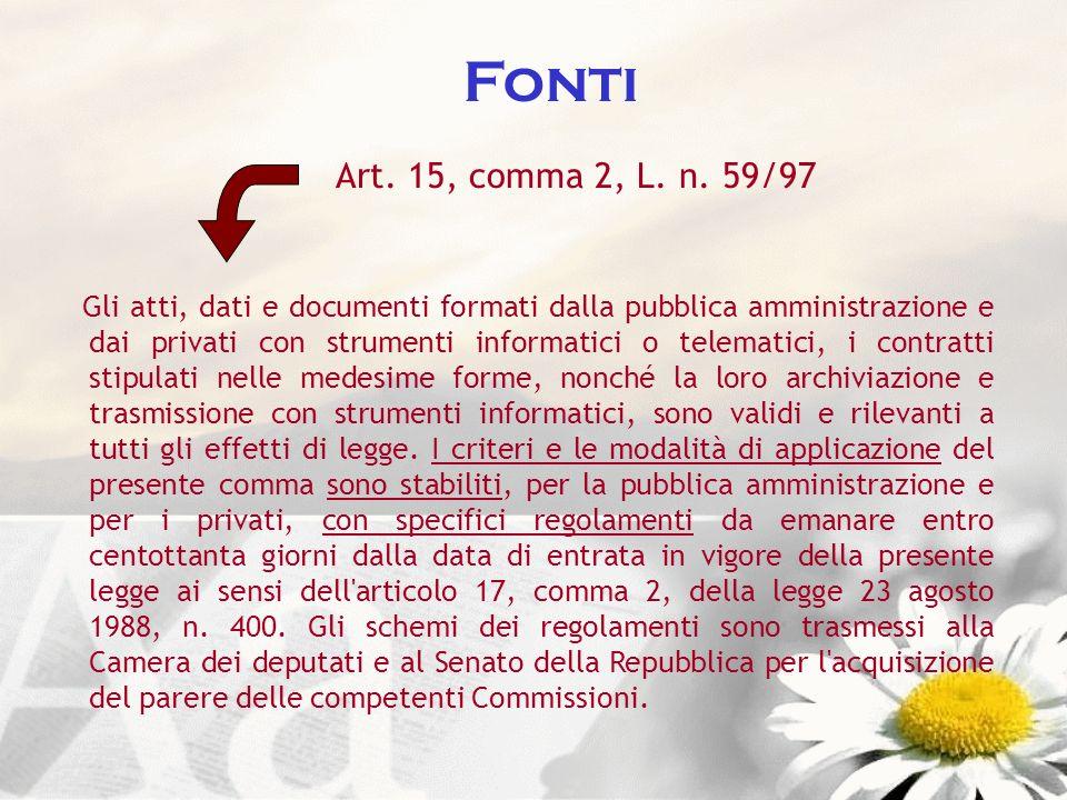 Fonti Art. 15, comma 2, L. n. 59/97 Gli atti, dati e documenti formati dalla pubblica amministrazione e dai privati con strumenti informatici o telema