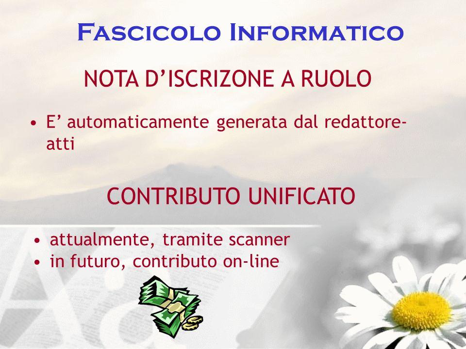 Fascicolo Informatico CONTRIBUTO UNIFICATO attualmente, tramite scanner in futuro, contributo on-line NOTA DISCRIZONE A RUOLO E automaticamente genera