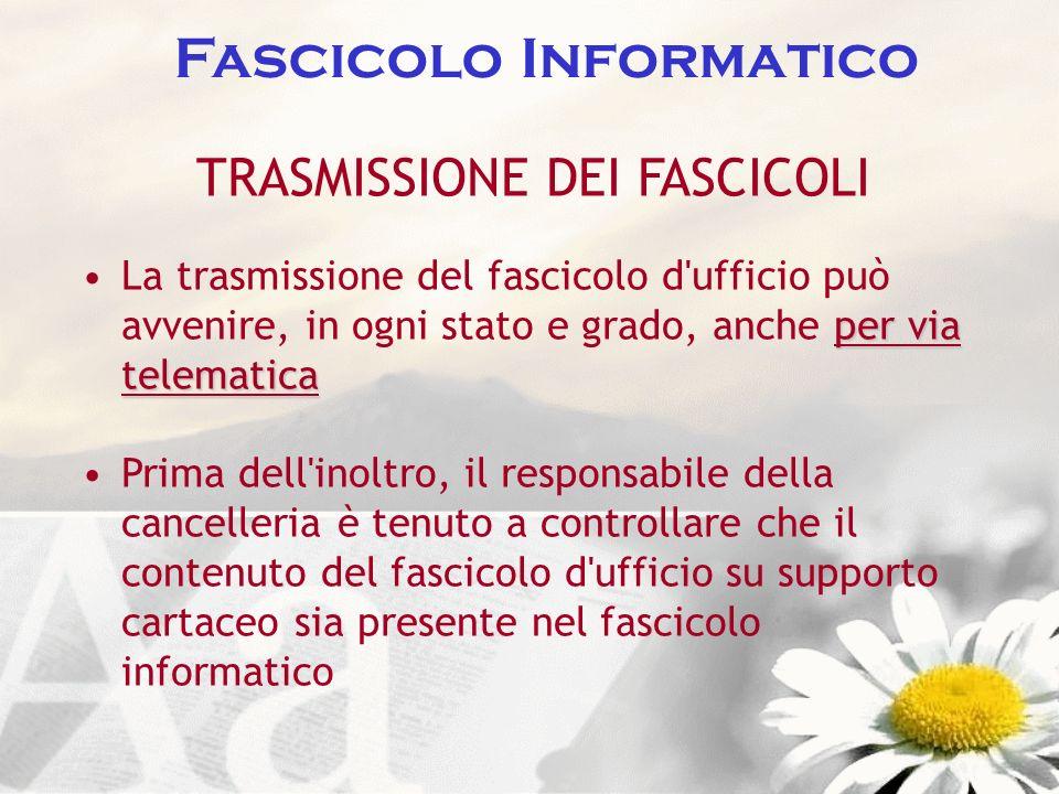 Fascicolo Informatico TRASMISSIONE DEI FASCICOLI per via telematicaLa trasmissione del fascicolo d'ufficio può avvenire, in ogni stato e grado, anche